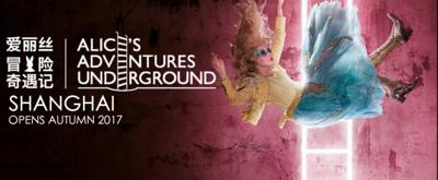 ALICE'S ADVENTURES UNDERGROUND to Open in China November 2017