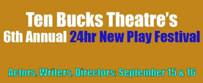 BWW Previews: 24 HOUR NEW PLAY FESTIVAL at Ten Bucks Theatre Company