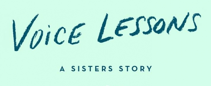 BWW Feature: VOICE LESSONS: A SISTERS STORY by Cara Mentzel