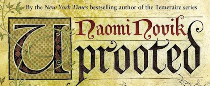 BWW Review: UPROOTED by Naomi Novik