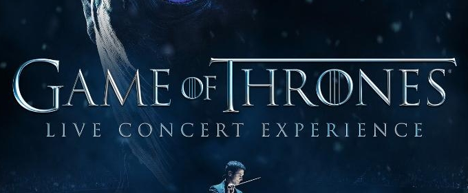 GAME OF THRONES Live Concert Experience Coming to Europe & North America in 2018