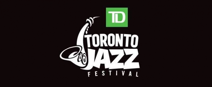 BWW Preview: Get Ready for the TD Toronto Jazz Festival
