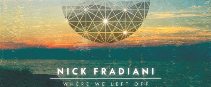 Nick Fradiani Releases New EP 'Where We Left Off'