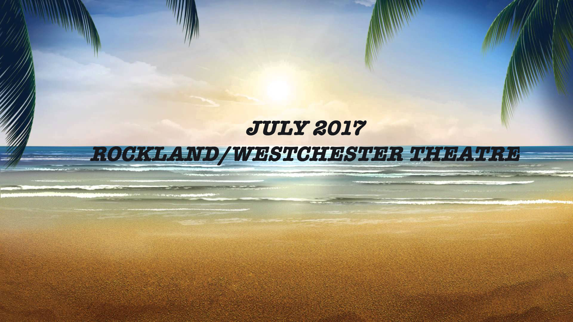 Announcing July 2017 Theatre Events for in Rockland/Westchester