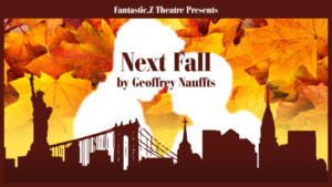 Fantastic.Z Theatre Presents  NEXT FALL by Geoffrey Nauffts