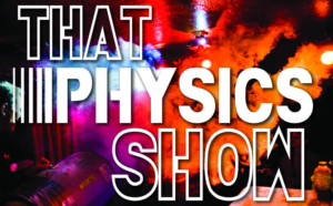 THAT PHYSICS SHOW Celebrates Its 300th Performance Today