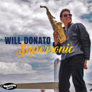 Saxophonist Will Donato to Go SUPERSONIC with 7th Release on Innervision Records