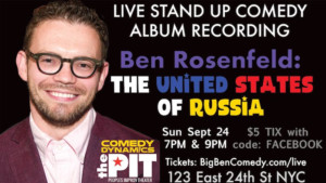 Ben Rosenfeld to Record THE UNITED STATES OF RUSSIA Comedy Album at The PIT