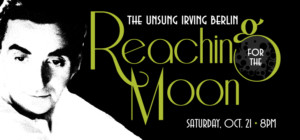 'REACHING FOR THE MOON' Concert to Feature 'Unsung' Songs of Irving Berlin at 1st Stage