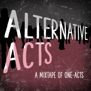 Theatre of NOTE presents ALTERNATIVE ACTS