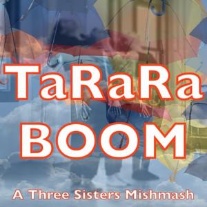 TaRaRaBOOM: A Three Sisters MishMash Comes to the Robert Moss Theater