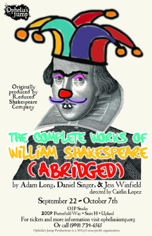 Ophelia's Jump Productions presents THE COMPLETE WORKS OF WILLIAM SHAKESPEARE