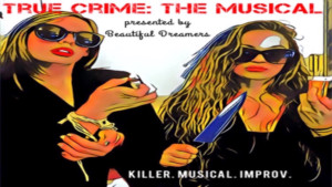 TRUE CRIME: THE MUSICAL Premieres at the People's Improv Theater in NYC