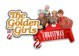 THE GOLDEN GIRLS:THE CHRISTMAS EPISODES Returns to San Francisco this Holiday Season