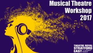 Musical Theatre Workshop 2017 Begins Today at Theatre Royal Stratford East