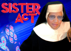 Way Off Broadway will Rock the Pews with SISTER ACT