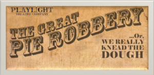 Playlight Theater Company to Present THE GREAT PIE ROBBERY at Elektra Theatre