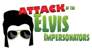 ATTACK OF THE ELVIS IMPERSONATORS to Leave the Building This Month