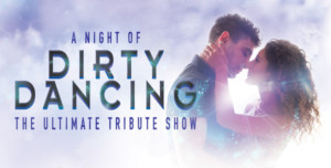 Have the Time of Your Life with A NIGHT OF DIRTY DANCING at Parr Hall