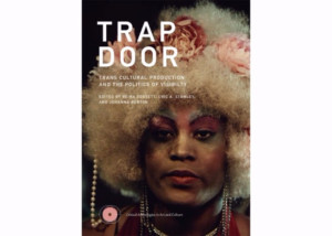New Museum to Publish TRAP DOOR: Trans Cultural Production and the Politics of Visibility