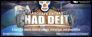 Perseverance Theatre presents THE ELABORATE ENTRANCE OF CHAD DEITY