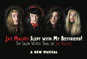 JAY MALSKY SLEPT WITH MY BOYFRIEND! A Drag Queen Musical Opens at UCB 9/8