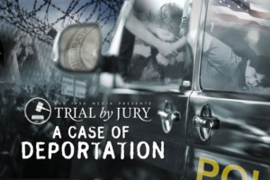TRIAL BY JURY: A Case of Deportation Comes to The Broad Stage, 10/23