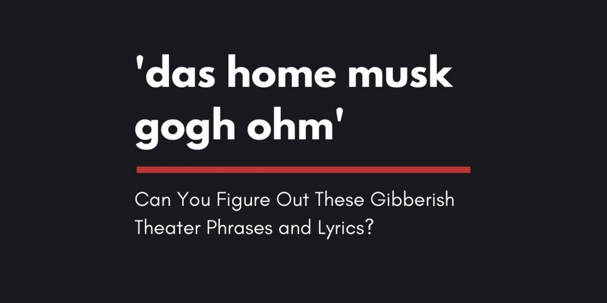 Can You Figure Out These Gibberish Theater Phrases And Lyrics