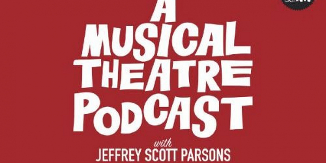 Jeffrey Scott Parsons Hosts A MUSICAL THEATRE PODCAST