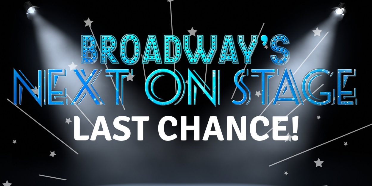 Final Day For Submissions To The Broadway's NEXT ON STAGE Competition