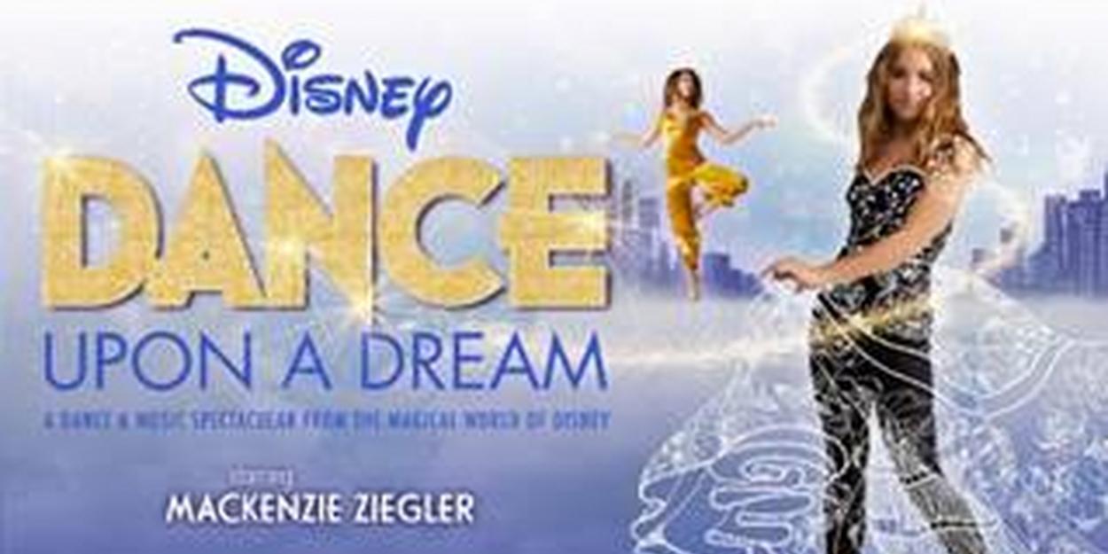 DISNEY DANCE UPON A DREAM Starring Mackenzie Ziegler is Coming to Rochester - Broadway World