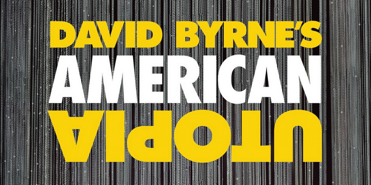 DAVID BYRNE'S AMERICAN UTOPIA Opens On Broadway This Sunday