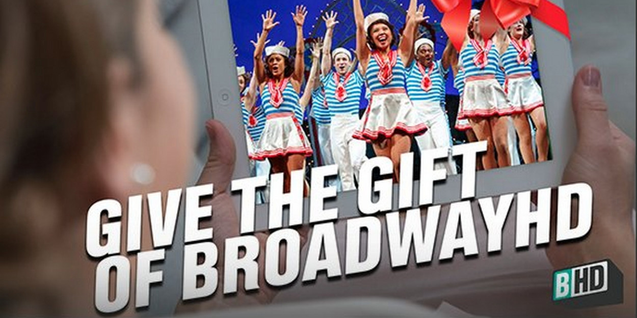 Need the Perfect Gift for the Theatre Fan on Your Holiday List? BroadwayHD Has You Covered!