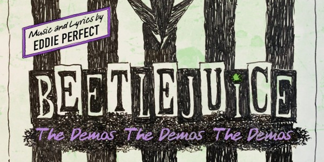 BWW Album Review: BEETLEJUICE: THE DEMOS! THE DEMOS! THE DEMOS! Gives Insight Into Eddie Perfect's Process Creating the Fan-Favorite Musical