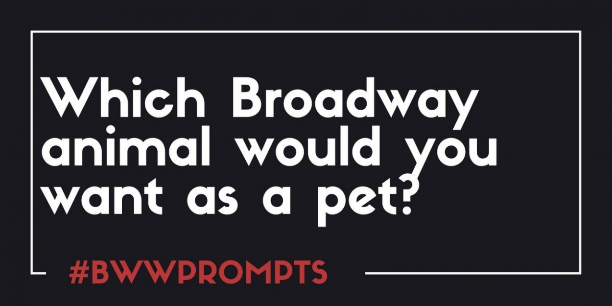 BWW Prompts: Which Broadway Animal Would You Want As A Pet?
