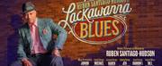 Single Tickets Now On Sale For Ruben Santiago-Hudsons LACKAWANNA BLUES