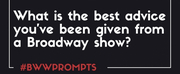 BWW Prompts: What is the Best Advice Youve Been Given From a Show? Photo