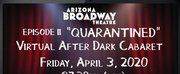 Arizona Broadway Theatre To Live Stream Episode II Of \