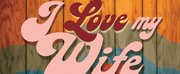 TheatreZone to Present I LOVE MY WIFE in April