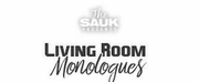 The Sauk Announces LIVING ROOM MONOLOGUES Project