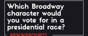 BWW Prompts: Which Broadway Character Would You Vote For? Photo