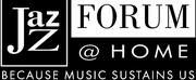 Jazz Forum Launches JAZZ FORUM @ HOME