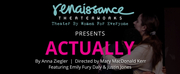 Renaissance Theaterworks Production Of ACTUALLY Now Streaming On Demand