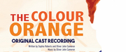 THE COLOUR ORANGE (Original Cast Recording) is Now Available