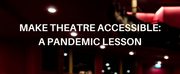 BWW Blog: Make Theatre Accessible - A Pandemic Lesson Photo