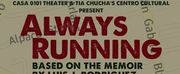 ALWAYS RUNNING, The Hit World Premiere Play, Is Extended At CASA 0101 Theater