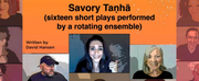 Cleveland Public Theatre Presents SAVORY TANHA (Sixteen Short Plays Performed by a Rotatin Photo