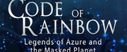 New Book, CODE OF RAINBOW: LEGENDS OF AZURE AND THE MASKED PLANET Out Now