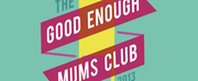 AN EVENING WITH THE GOOD ENOUGH MUMS CLUB Comes to Birmingham Hippodrome Next Month