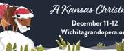 Wichita Grand Opera Presents A KANSAS CHRISTMAS Photo